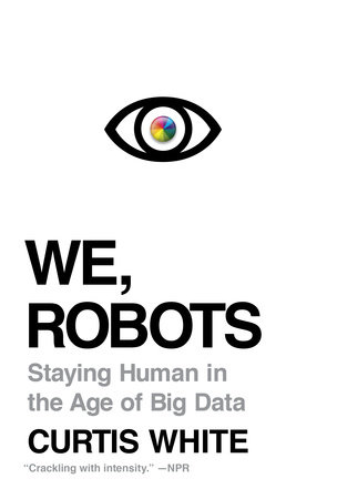 We, Robots by Curtis White