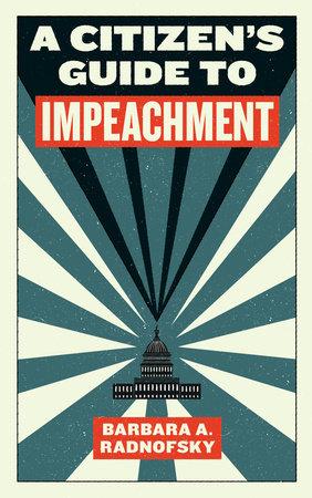 A Citizen's Guide to Impeachment by Barbara A. Radnofsky