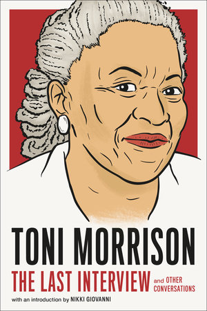 Toni Morrison: The Last Interview by