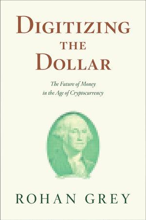 Digitizing the Dollar by Rohan Grey