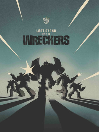 Transformers: Last Stand of the Wreckers by Nick Roche and James Roberts