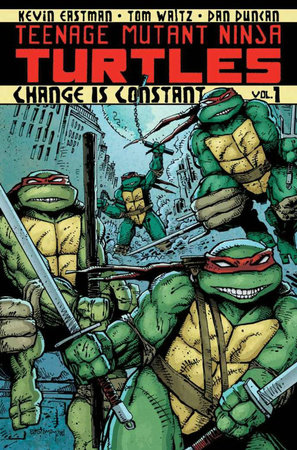 Teenage Mutant Ninja Turtles Volume 1: Change is Constant by Kevin Eastman