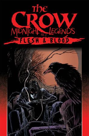 The Crow Midnight Legends Volume 2: Flesh & Blood by James Vance