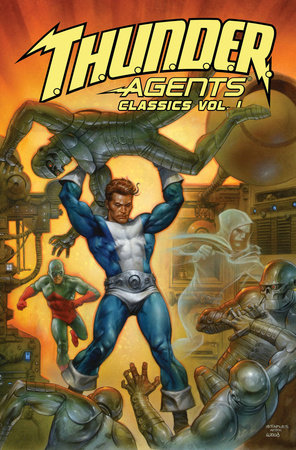 T.H.U.N.D.E.R. Agents Classics Volume 1 by Larry Ivie and Len Brown