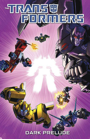 Transformers: Dark Prelude by Nick Roche, John Barber and James Roberts