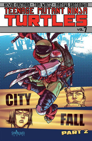 Teenage Mutant Ninja Turtles Volume 7: City Fall Part 2 by Tom Waltz, Kevin Eastman and Bobby Curnow