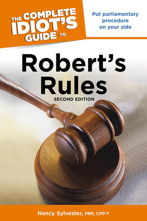 The Complete Idiot's Guide to Robert's Rules, 2nd Edition by Nancy Sylvester MA, PRP, CPP-T
