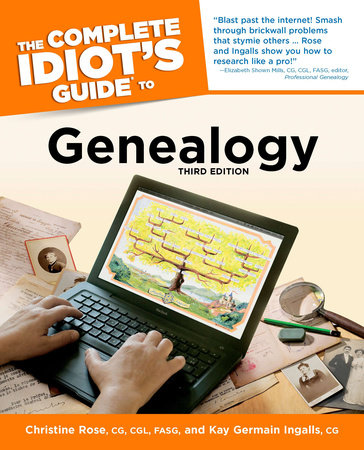 The Complete Idiot's Guide to Genealogy, 3rd Edition by Christine Rose and Kay Germain Ingalls, CG