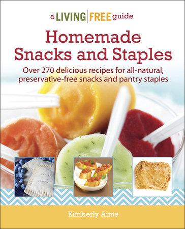 Homemade Snacks & Staples by Kimberly Aime