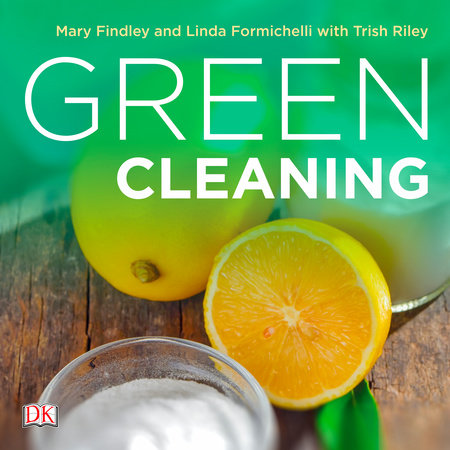 Green Cleaning by Mary Findley, Linda Formichelli and Trish Riley