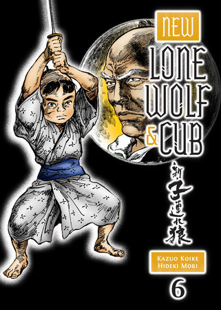 New Lone Wolf and Cub Volume 6 by Kazuo Koike and Hideki Mori