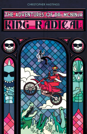 Adventures of Dr. McNinja, The: King Radical by Christopher Hastings