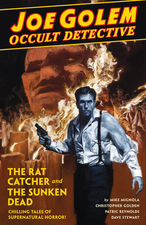 Joe Golem Occult Detective Volume 1- The Rat Catcher and The Sunken Dead by Mike Mignola and Christopher Golden