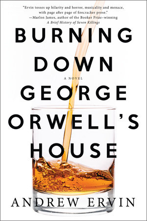 Burning Down George Orwell's House by Andrew Ervin