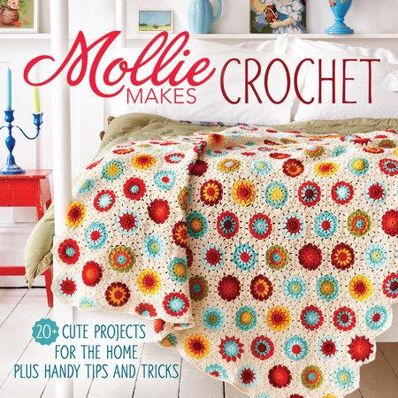 Mollie Makes Crochet by Mollie Makes Editors