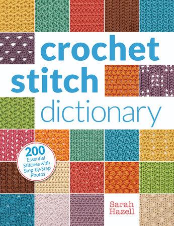 Crochet Stitch Dictionary by Sarah Hazell