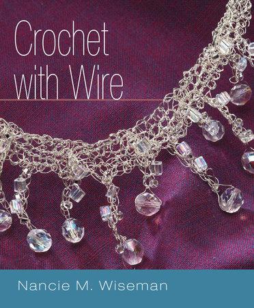 Crochet with Wire by Nancie M. Wiseman