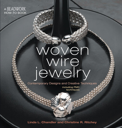 Woven Wire Jewelry by Linda Chandler and Christine Ritchey