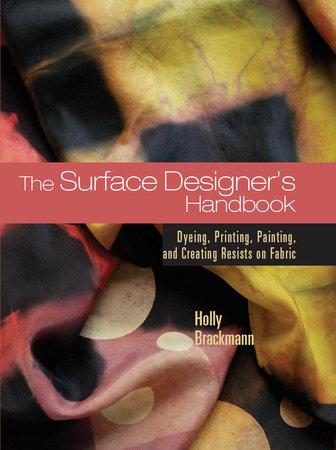 The Surface Designer's Handbook by Holly Brackmann