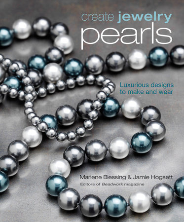 Create Jewelry: Pearls by Marlene Blessing and Jaime Hogsett