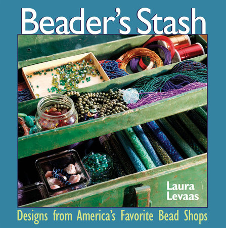 The Beader's Stash by Laura Levaas