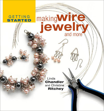 Getting Started Making Wire Jewelry and More by Linda Chandler