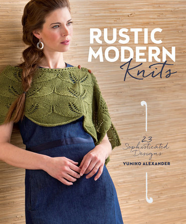 Rustic Modern Knits by Yumiko Alexander