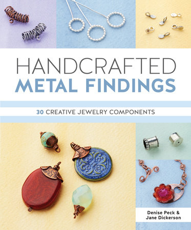 Handcrafted Metal Findings by Denise Peck and Jane Dickerson