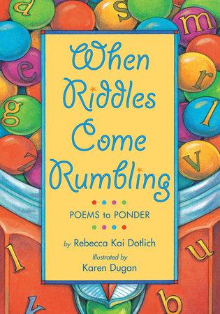 When Riddles Come Rumbling by Rebecca Kai Dotlich
