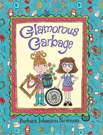 Glamorous Garbage by Barbara Johansen Newman