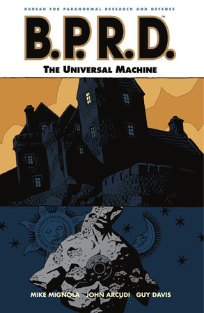 B.P.R.D. Volume 6: The Universal Machine by Mike Mignola