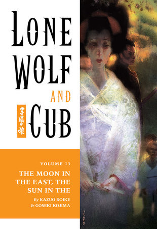 Lone Wolf and Cub Volume 13: The Moon in the East, The Sun in the West by Kazuo Koike