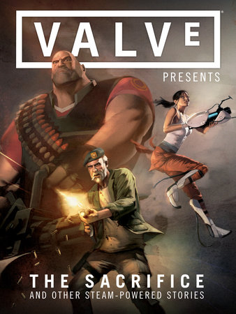 Valve Presents Volume 1: The Sacrifice and Other Steam-Powered Stories by Various