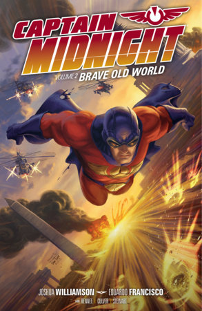 Captain Midnight Volume 2: Brave Old World by Joshua Williamson and Various