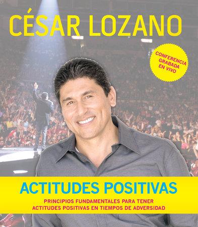 Actitudes positivas (Conferencia grabada en vivo) / Positive Attitudes by César Lozano