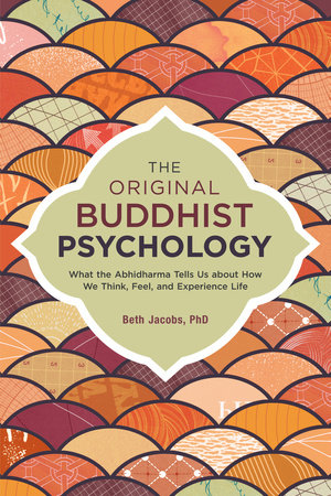 The Original Buddhist Psychology by Beth Jacobs, Ph.D.