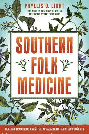 Southern Folk Medicine by Phyllis D. Light