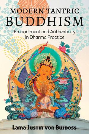 Modern Tantric Buddhism by Justin von Bujdoss