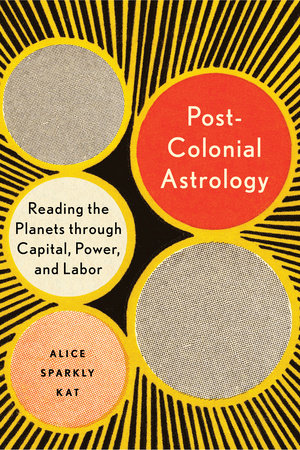 Postcolonial Astrology by Alice Sparkly Kat