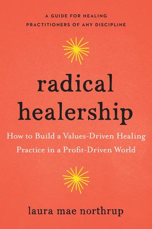 Radical Healership by Laura Mae Northrup