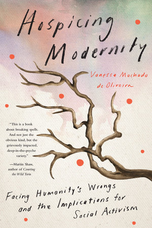 Hospicing Modernity by Vanessa Machado De Oliveira