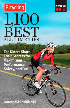 Bicycling 1,100 Best All-Time Tips by Jason Sumner and Editors of Bicycling Magazine