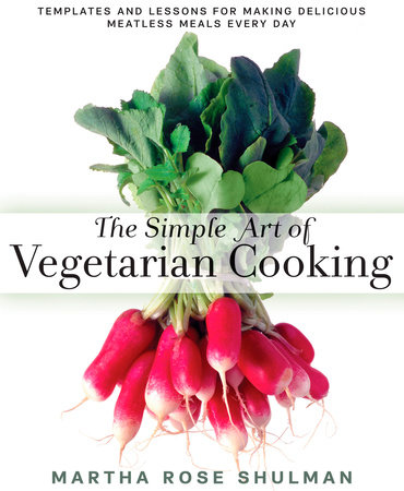 The Simple Art of Vegetarian Cooking by Martha Rose Shulman