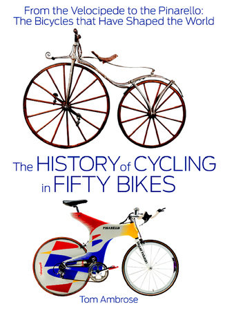 The History of Cycling in Fifty Bikes by Tom Ambrose