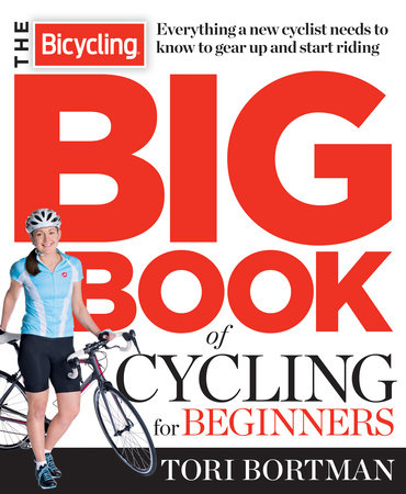 The Bicycling Big Book of Cycling for Beginners by Tori Bortman and Editors of Bicycling Magazine