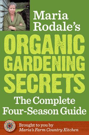 Maria Rodale's Organic Gardening Secrets by Maria Rodale