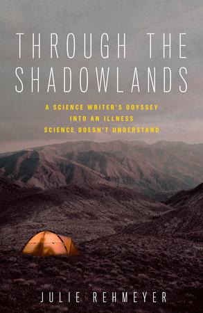 Through the Shadowlands by Julie Rehmeyer