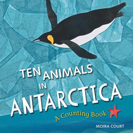 Ten Animals in Antarctica by Moira Court