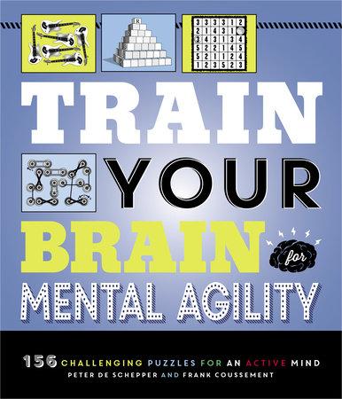 Train Your Brain: Mental Agility by Peter De Schepper and Frank Coussement