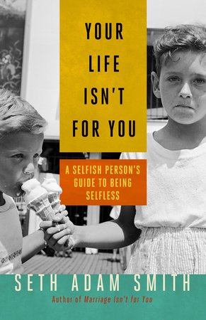 Your Life Isn't for You by Seth Adam Smith